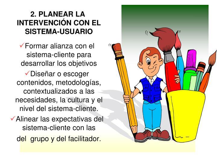 2. PLANEAR LA INTERVENCIÓN CON EL SISTEMA-USUARIO
