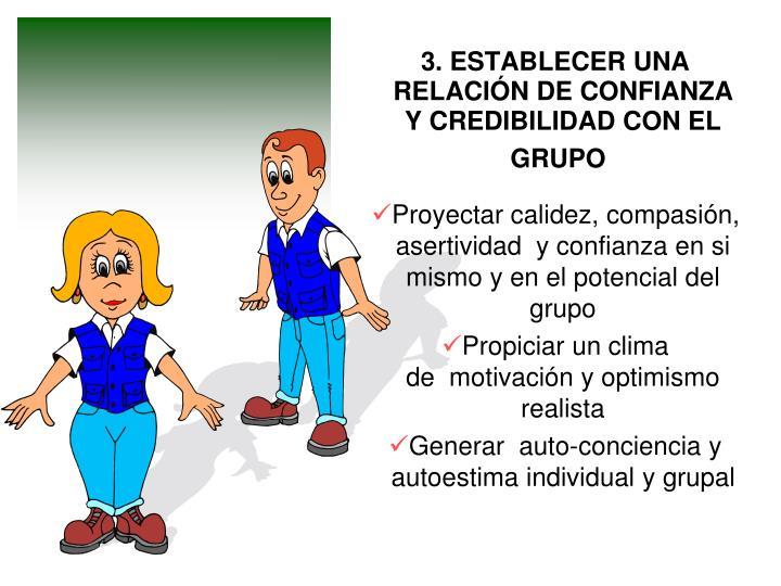 3. ESTABLECER UNA RELACIÓN DE CONFIANZA Y CREDIBILIDAD CON EL GRUPO