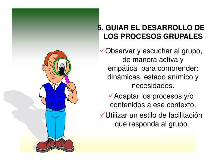 5. GUIAR EL DESARROLLO DE LOS PROCESOS GRUPALES