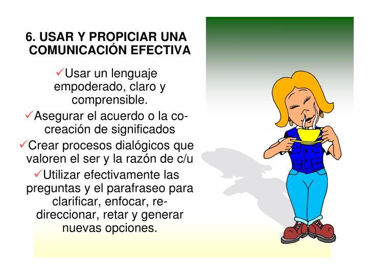 6. USAR Y PROPICIAR UNA COMUNICACIÓN EFECTIVA