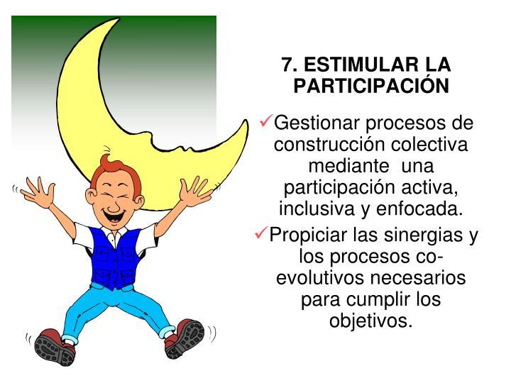 7. ESTIMULAR LA PARTICIPACIÓN