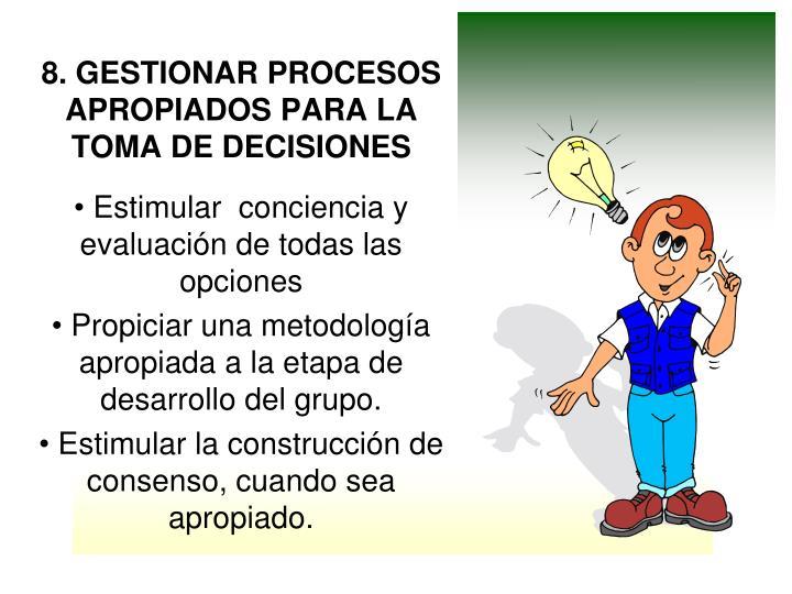 8. GESTIONAR PROCESOS APROPIADOS PARA LA TOMA DE DECISIONES