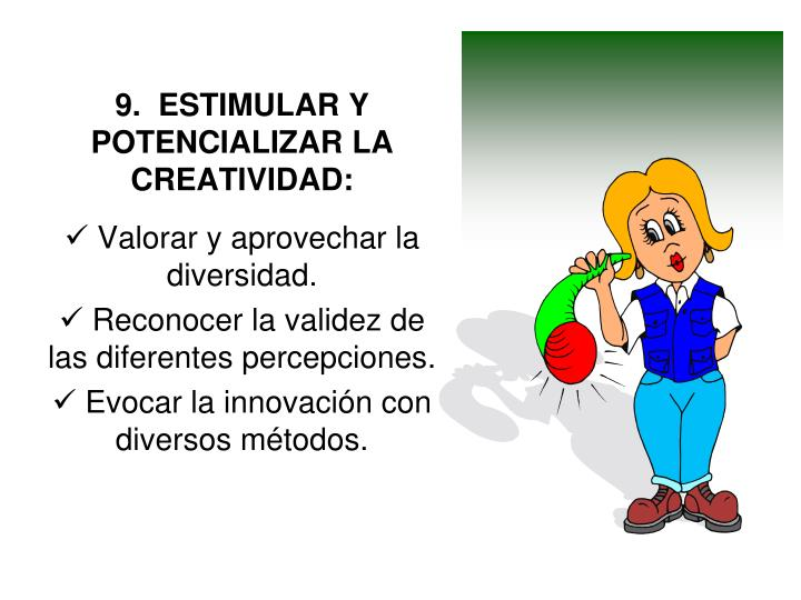 9.  ESTIMULAR Y POTENCIALIZAR LA CREATIVIDAD:
