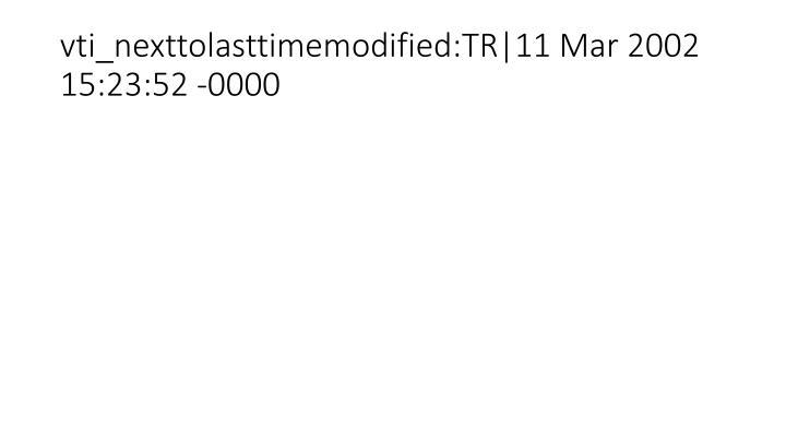 vti_nexttolasttimemodified:TR|11 Mar 2002 15:23:52 -0000