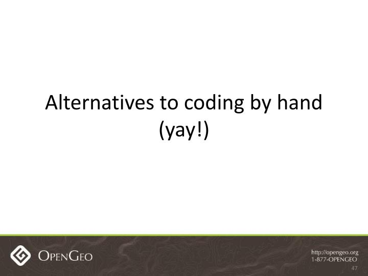 Alternatives to coding by hand