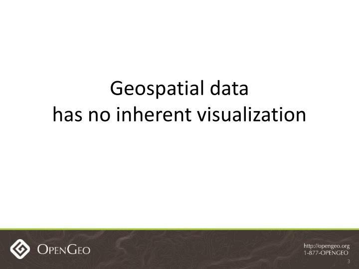 Geospatial data has no inherent visualization