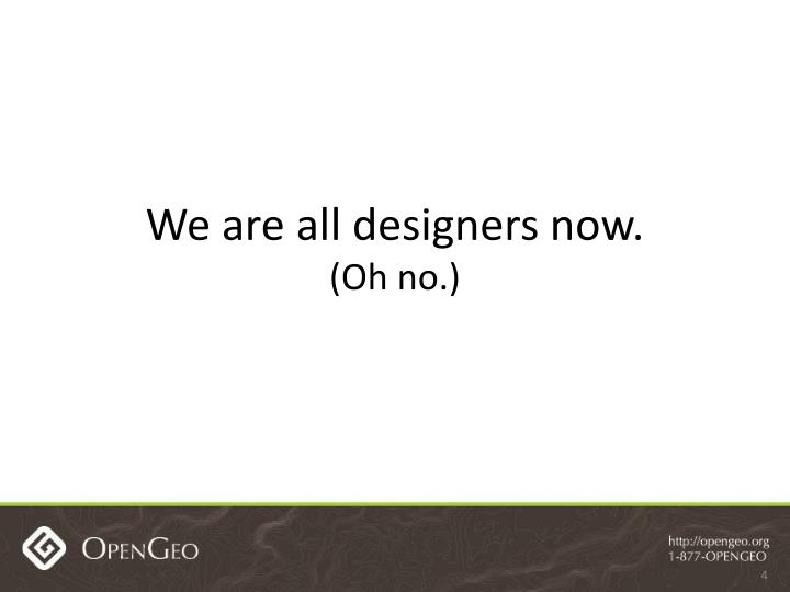 We are all designers now.