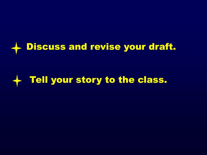 Discuss and revise your draft.