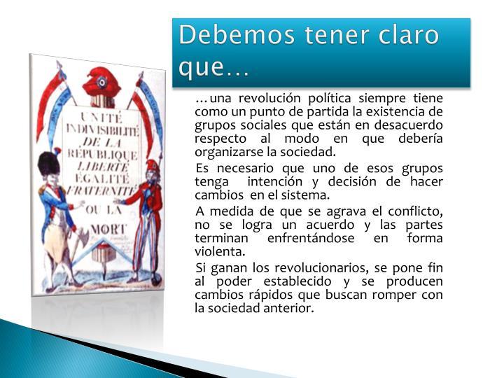 …una revolución política siempre tiene como un punto de partida la existencia de grupos sociales que están en desacuerdo respecto al modo en que debería organizarse la sociedad.