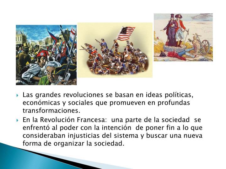 Las grandes revoluciones se basan en ideas políticas, económicas y sociales que promueven en profundas transformaciones.