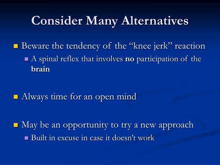 Consider Many Alternatives