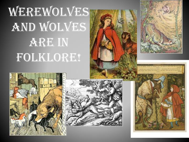 Werewolves and wolves are in folklore!