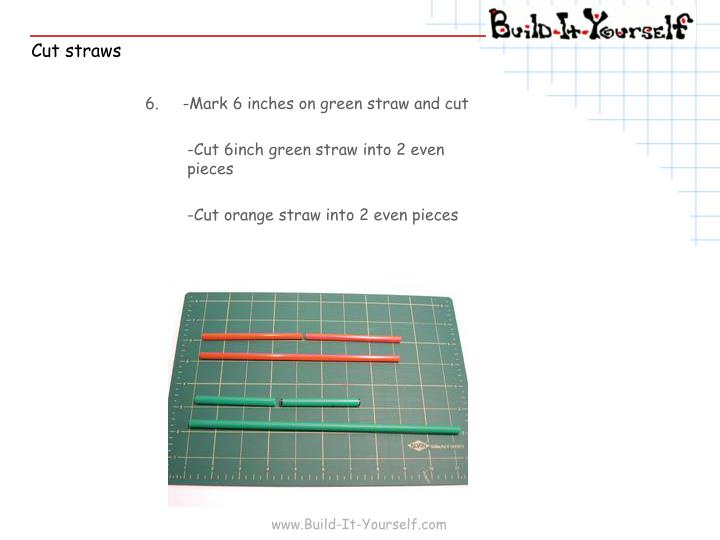 6.     -Mark 6 inches on green straw and cut