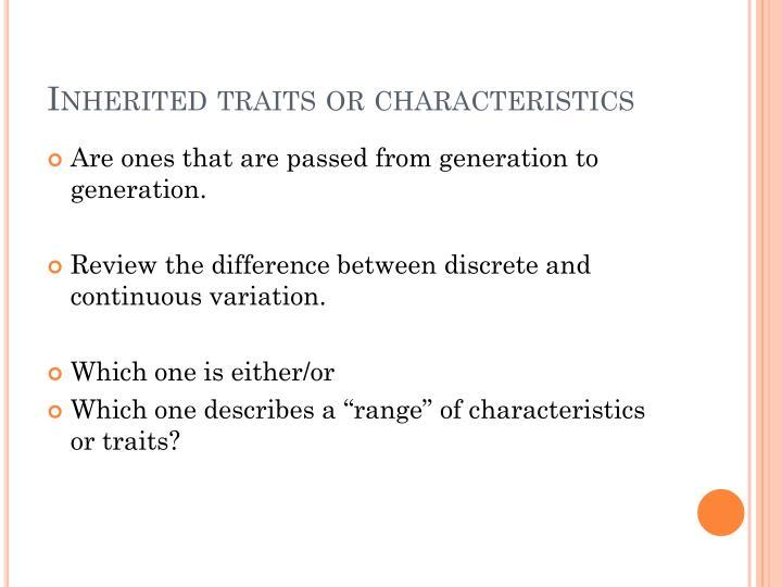 Inherited traits or characteristics