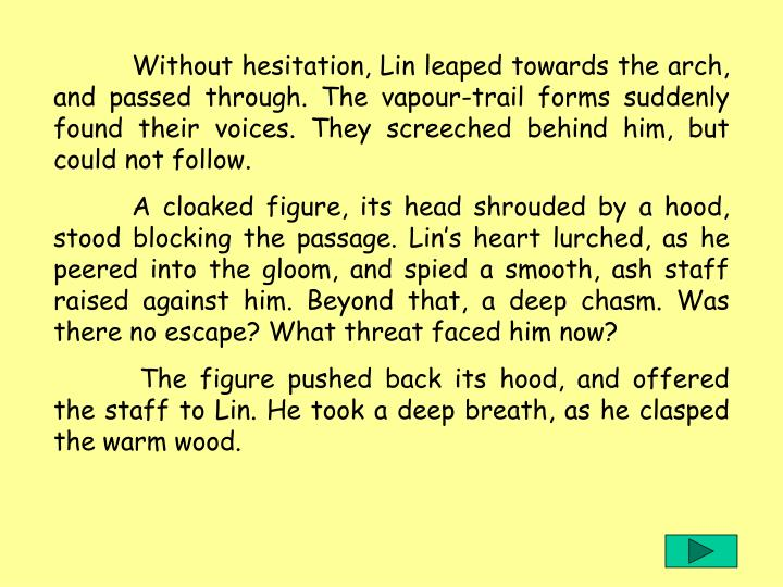 Without hesitation, Lin leaped towards the arch, and passed through. The