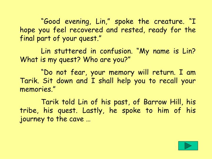 Good evening, Lin, spoke the creature. I hope you feel recovered and rested, ready for the final part of your quest.