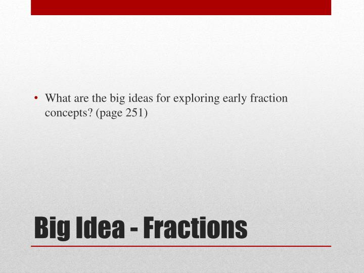 What are the big ideas for exploring early fraction concepts? (page 251)