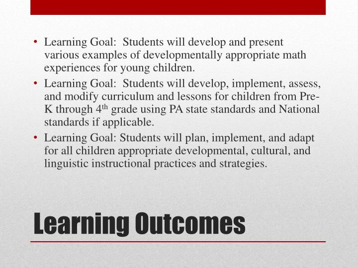 Learning Goal:  Students will develop and present various examples of developmentally appropriate math experiences for young children.