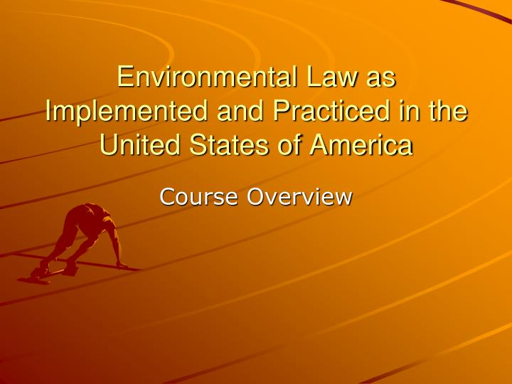 Environmental Law as Implemented and Practiced in the United States of America