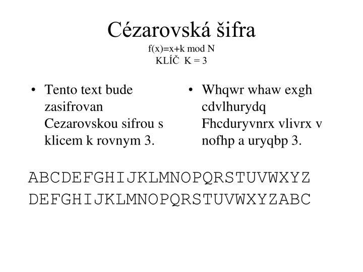 Tento text bude zasifrovan Cezarovskou sifrou s klicem k rovnym 3.