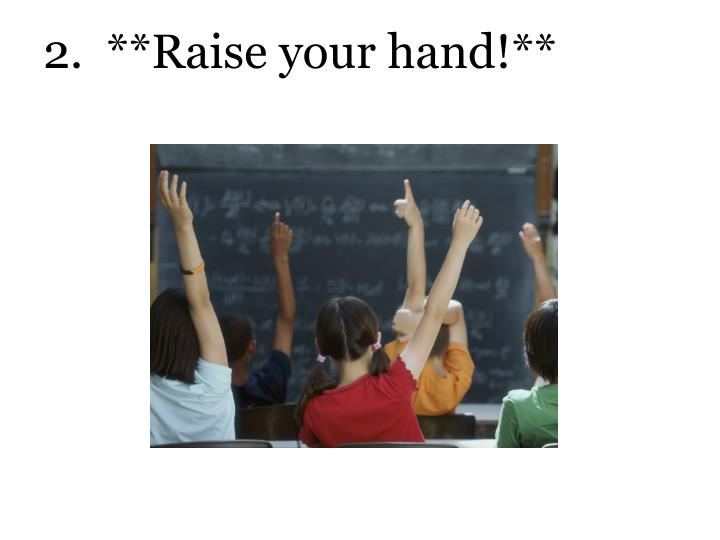 2.  **Raise your hand!**