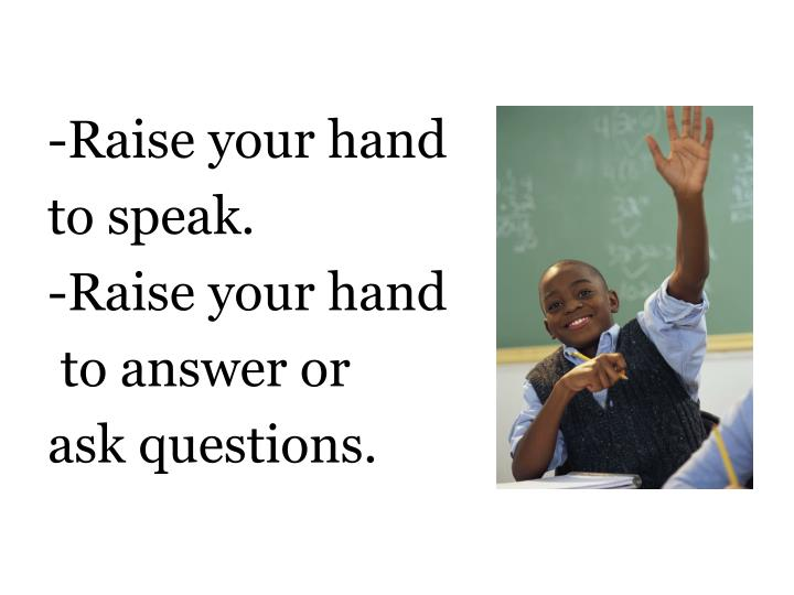 -Raise your hand
