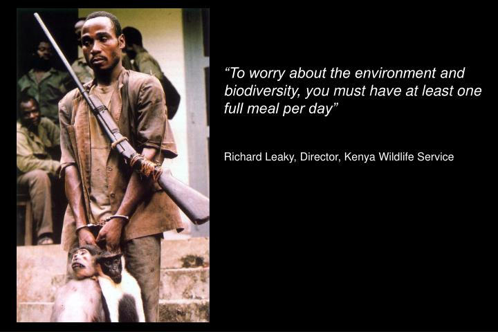 """To worry about the environment and biodiversity, you must have at least one full meal per day"""