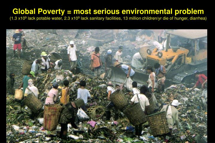 Global Poverty = most serious environmental problem