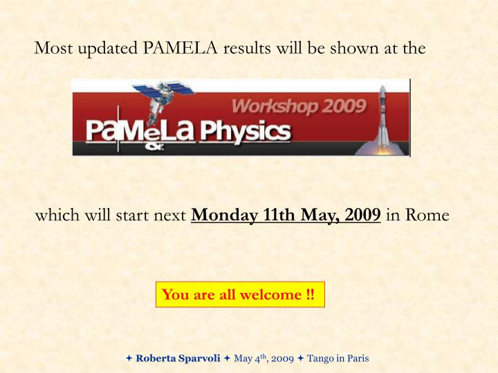 Most updated PAMELA results will be shown at the