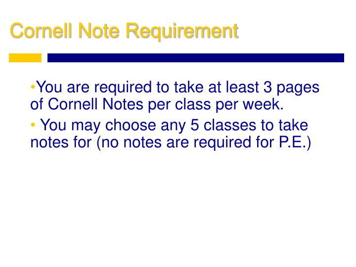 You are required to take at least 3 pages of Cornell Notes per class per week.