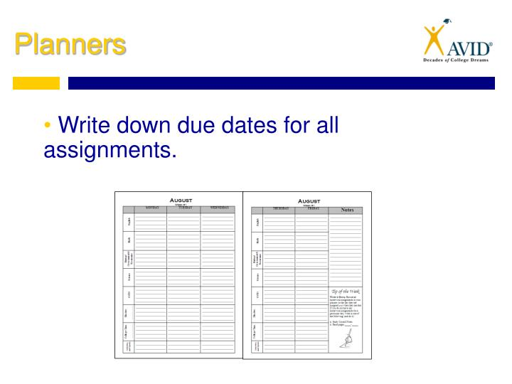 Write down due dates for all assignments.