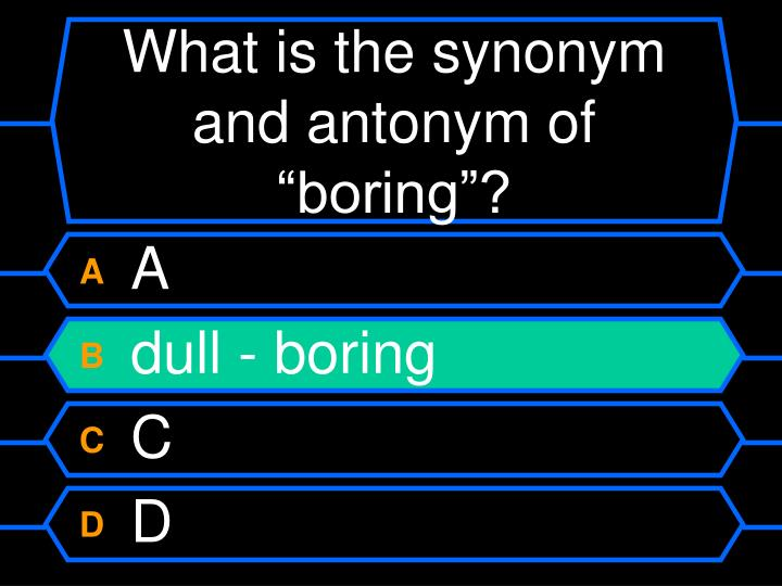 "What is the synonym and antonym of ""boring""?"