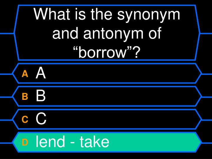 """What is the synonym and antonym of """"borrow""""?"""