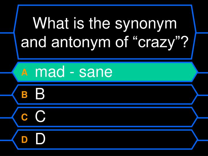 "What is the synonym and antonym of ""crazy""?"