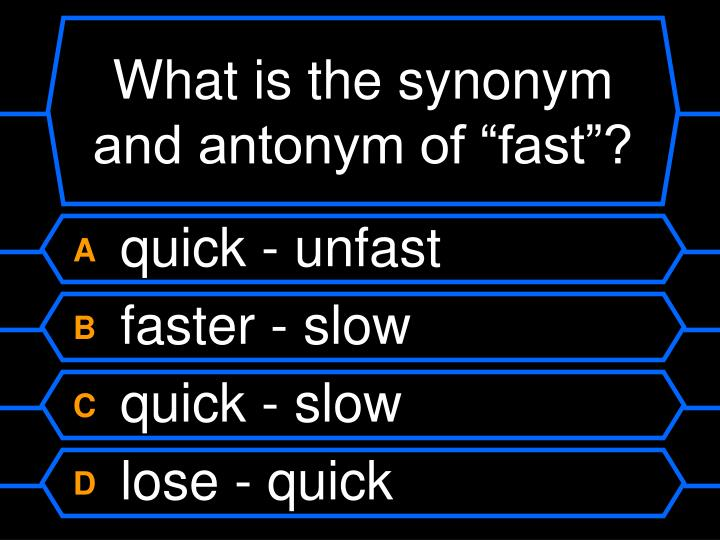 "What is the synonym and antonym of ""fast""?"