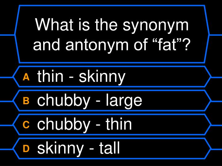 """What is the synonym and antonym of """"fat""""?"""