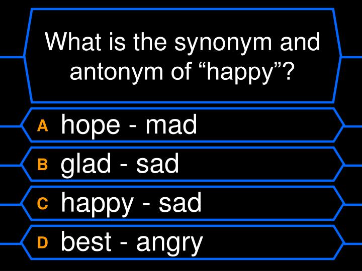 "What is the synonym and antonym of ""happy""?"