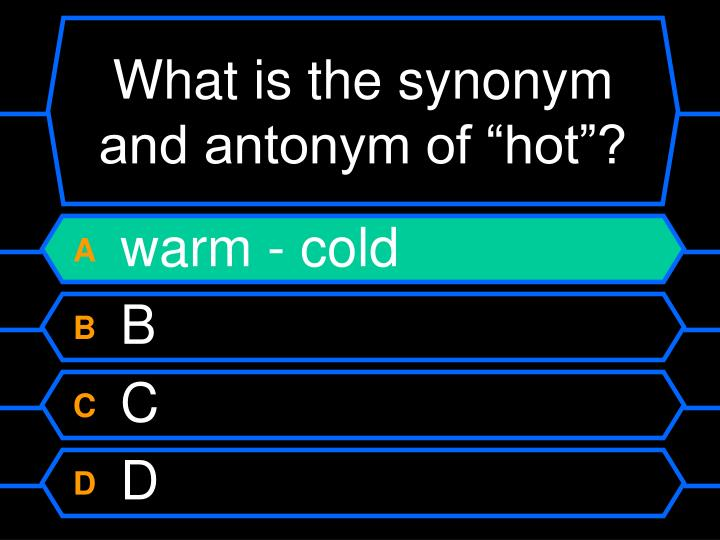 "What is the synonym and antonym of ""hot""?"