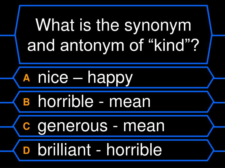 "What is the synonym and antonym of ""kind""?"