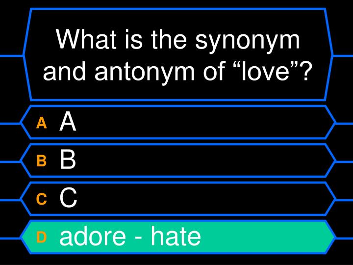 "What is the synonym and antonym of ""love""?"