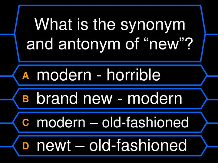 "What is the synonym and antonym of ""new""?"