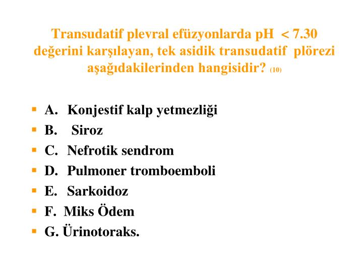 Transudatif plevral efüzyonlarda pH  < 7.30 değerini karşılayan, tek asidik transudatif  plörezi aşağıdakilerinden hangisidir?