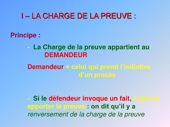 I – LA CHARGE DE LA PREUVE :