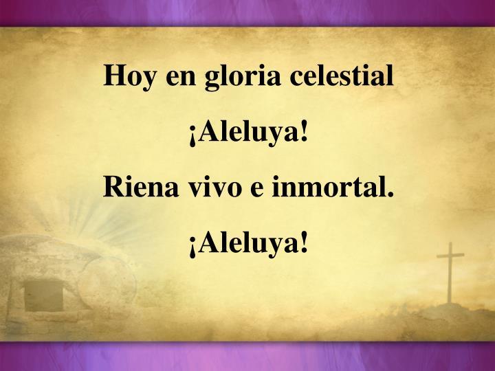 Hoy en gloria celestial