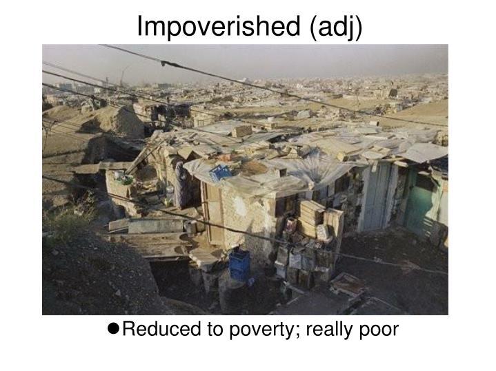 Impoverished (adj)