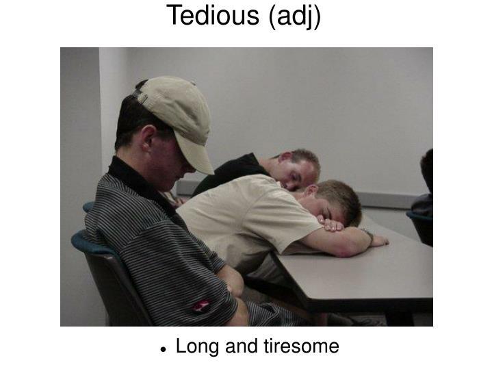 Tedious (adj)