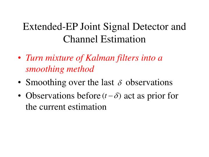 Extended-EP Joint Signal Detector and Channel Estimation
