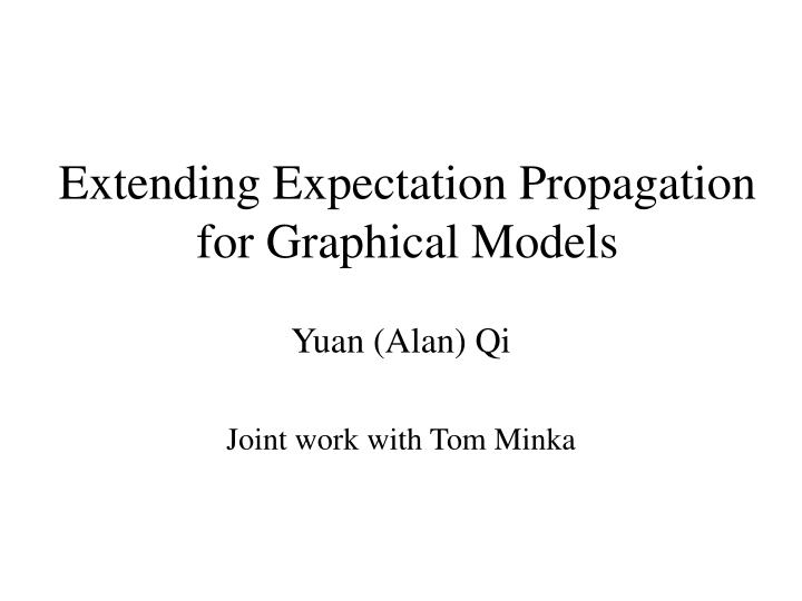 Extending expectation propagation for graphical models