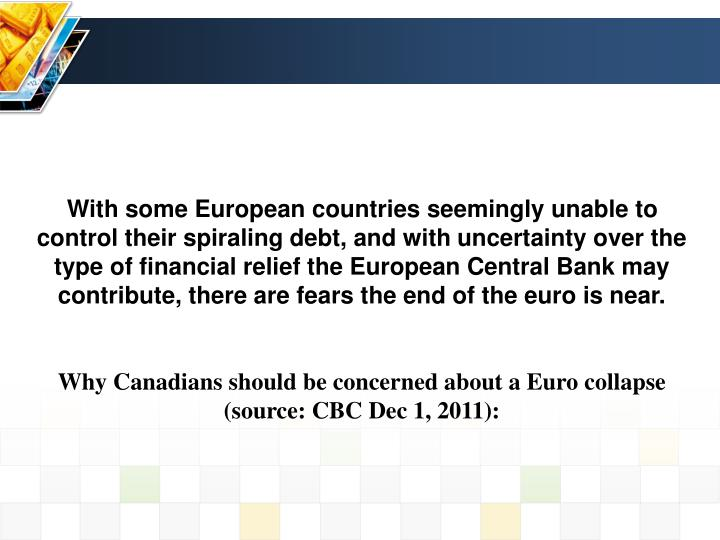 With some European countries seemingly unable to control their spiraling debt, and with uncertainty over the type of financial relief the European Central Bank may contribute, there are fears the end of the euro is near.