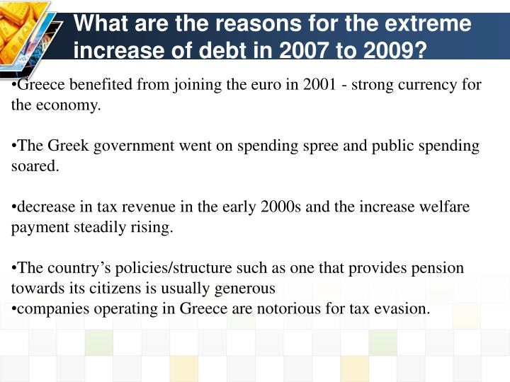 What are the reasons for the extreme increase of debt in 2007 to 2009?